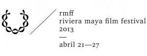 Riviera Maya Film Festival 2013 del 21 al 27 de abril